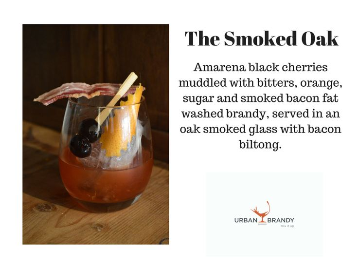The Smoked Oak -  1 Fresh orange, 50ml KWV 5 y/o brandy, 1 Amarena black cherry, 1 Bar spoon brown sugar & 1 Bar spoon Amarena syrup from jar. *Muddle orange, sugar, Amarena cherry & juice & bitters in base of glass. Add 25mls smoked brandy and stir with cracked ice for one minute. Add another 25ml smoked brandy and stir for 30 seconds. *Garnish:Orange twist, Amarena cherries & bacon biltong.