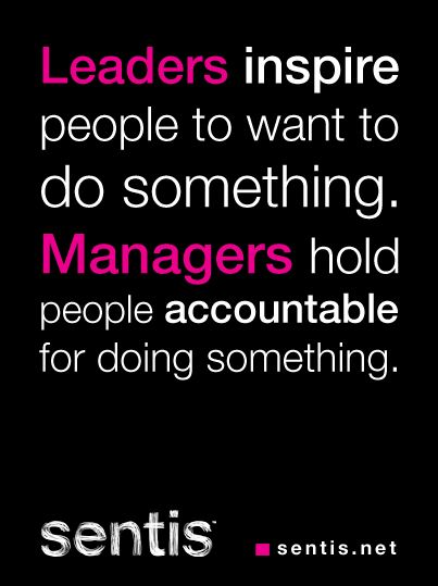Leaders inspire people to want to do something. Managers hold people accountable for doing something