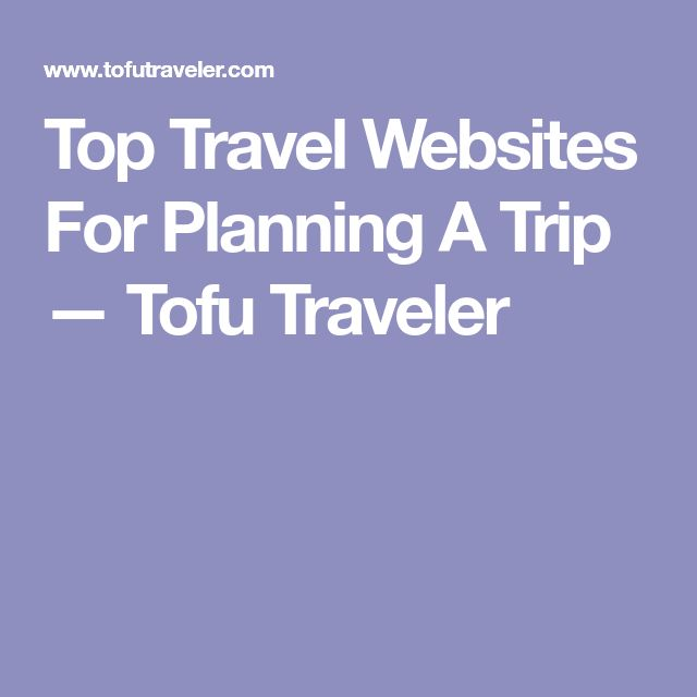 Top Travel Websites For Planning A Trip — Tofu Traveler
