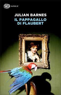 Julian Barnes, Il pappagallo di Flaubert, Super ET, DISPONIBILE ANCHE IN E-BOOK