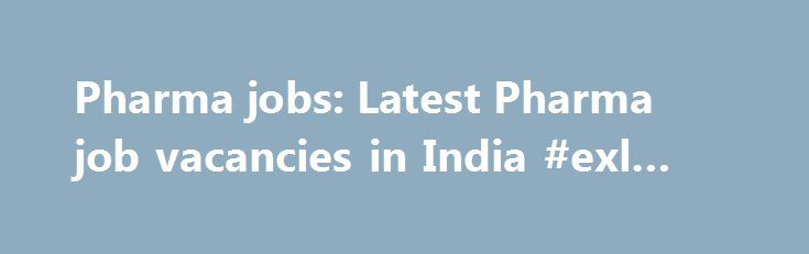 Pharma jobs: Latest Pharma job vacancies in India #exl #pharma http://pharmacy.remmont.com/pharma-jobs-latest-pharma-job-vacancies-in-india-exl-pharma/  #pharma job # Latest Pharma Jobs Fresher Government Jobs by State Latest Pharma Jobs Freshersworld offers number of Pharma jobs for Freshers in India. There are 8 job vacancies available in Pharma category for freshers & experienced. Top cities to apply for Pharma jobs are Chennai. Delhi. Jodhpur cities in India. Also check for jobs …