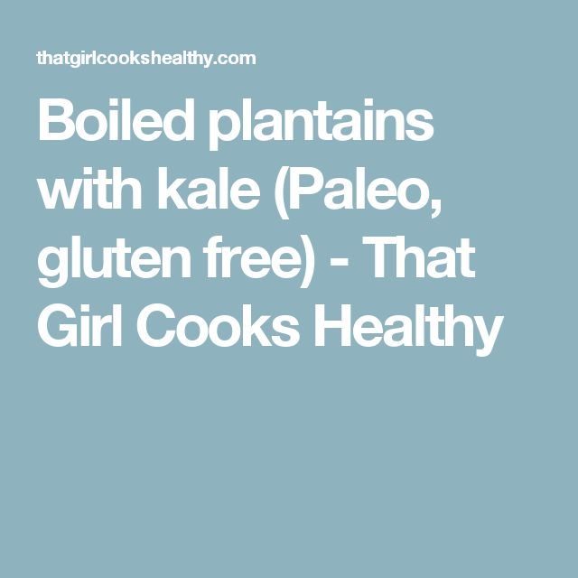Boiled plantains with kale (Paleo, gluten free) - That Girl Cooks Healthy