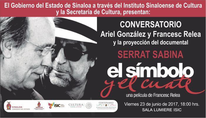 """Te invitamos al Conversatorio y proyección del Documental Serrat Sabina """"El Símbolo y el Cuate"""". Viernes 23 de junio de 2017 en la Sala Lumiére del ISIC, a las 18:00 horas. Entrada libre. #Culiacán, #Sinaloa."""