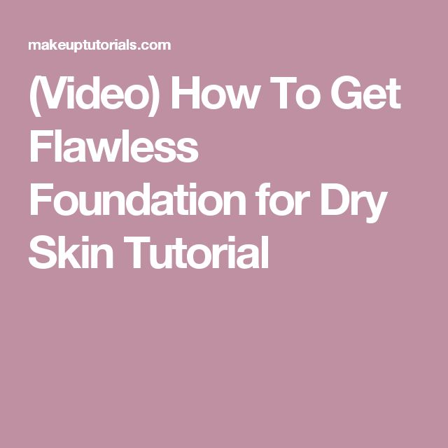(Video) How To Get Flawless Foundation for Dry Skin Tutorial