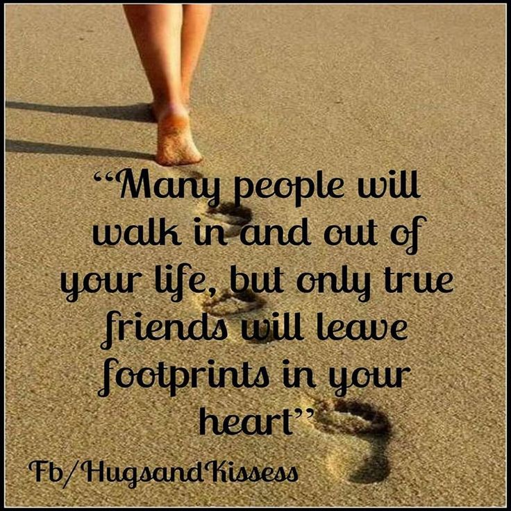 Many People Will Walk In And Out Of Your Life But True Friend Leave  Footprints In Your Heart.although True Friends Never Walk Out!