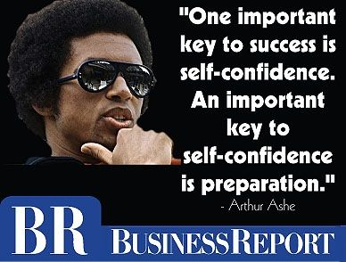 """""""One important key to success is self-confidence. An important key to self-confidence is preparation."""" - Arthur Ashe"""
