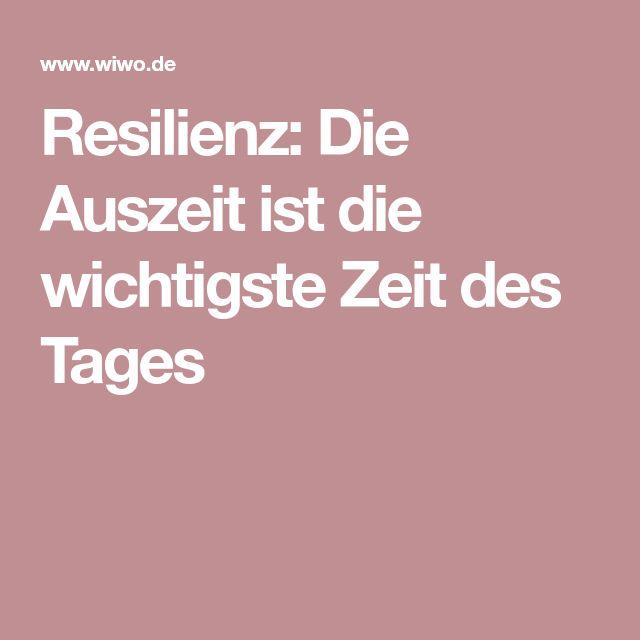 Resilienz: Die Auszeit ist die wichtigste Zeit des Tages