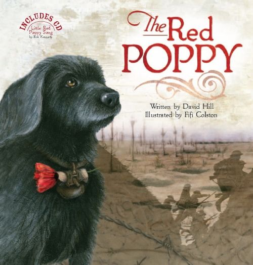 The Red Poppy by David Hill / Fifi Colston. Five minutes ... Two minutes .... Young soldier Jim McLeod waits in the trenches of World War I for the order to attack the enemy. With him are his friends and Nipper, the messenger dog. When they charge across no-man's land Jim is shot ... and finds himself face to face with an enemy soldier.