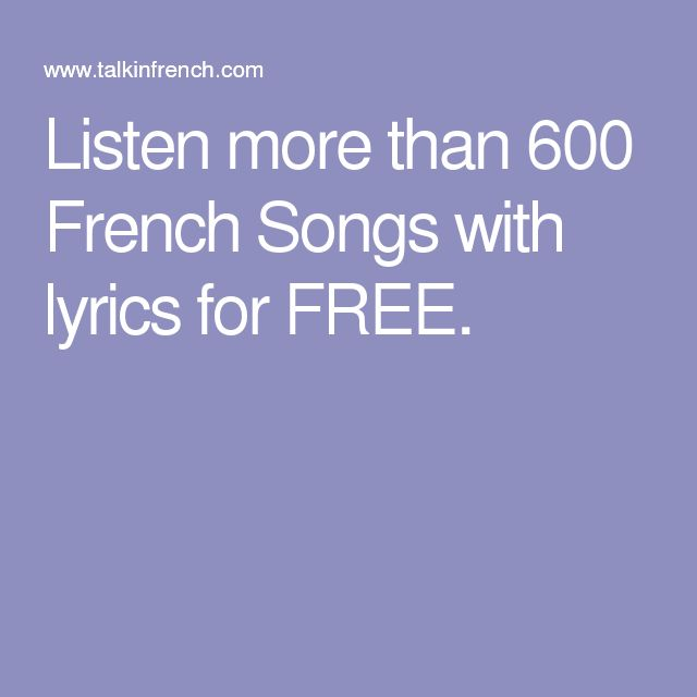 Listen more than 600 French Songs with lyrics for FREE.