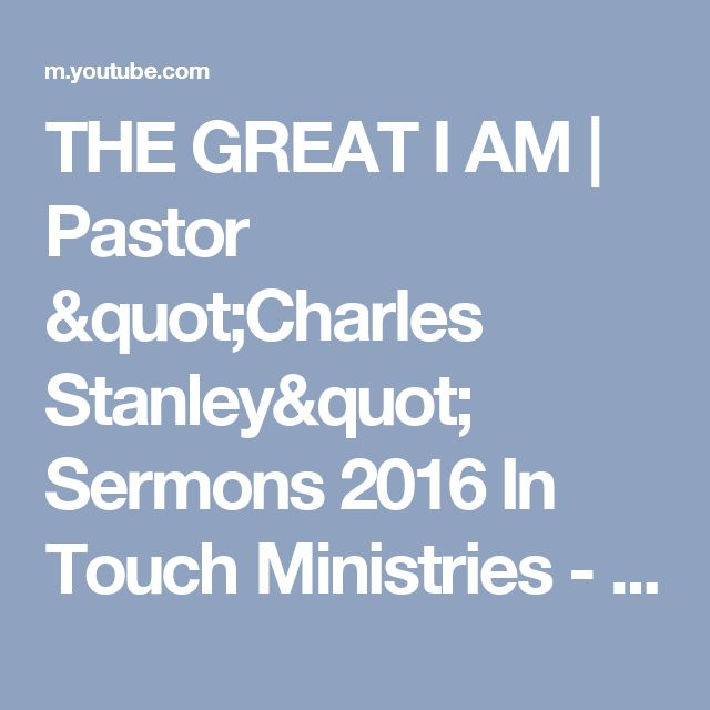 """THE GREAT I AM   Pastor """"Charles Stanley"""" Sermons 2016 In Touch Ministries - YouTube"""