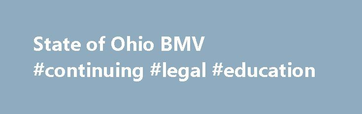 State of Ohio BMV #continuing #legal #education http://law.remmont.com/state-of-ohio-bmv-continuing-legal-education/  #ohio state laws # Driver License ID Card Driver License First Issuance Graduated Driver Licensing Under Age 18 At age 15 years and six months, an applicant may go to any driver exam station to take the knowledge and vision […]