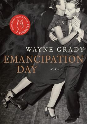 Emancipation day / Wayne Grady / Steeped in jazz and big-band music, spanning pre- and post-war Windsor-Detroit, St. John's, Newfoundland, and 1950s Toronto, this is an arresting, heartwrenching novel about fathers and sons, love and sacrifice, race relations and a time in our history when the world was on the cusp of momentous change.