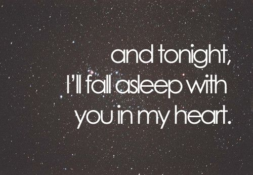 And tonight I'll fall asleep with you in my heart