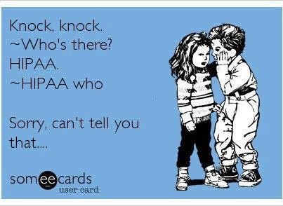 -Knock, Knock. ~Who's there? -#HIPAA ~HIPAA who? -Sorry, can't tell you that... I've had doctors' offices try to refuse to give me my records, even though I'd signed the forms multiple times, due to HIPAA. It didn't go over very well!