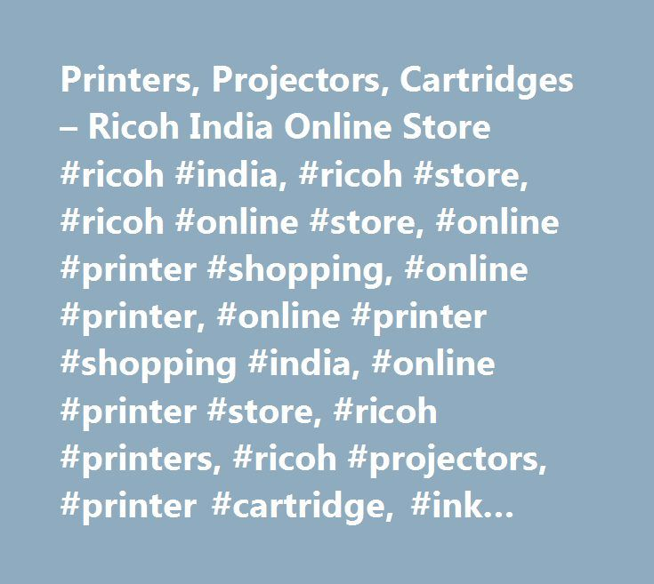 Printers, Projectors, Cartridges – Ricoh India Online Store #ricoh #india, #ricoh #store, #ricoh #online #store, #online #printer #shopping, #online #printer, #online #printer #shopping #india, #online #printer #store, #ricoh #printers, #ricoh #projectors, #printer #cartridge, #ink #cartridge, #ricoh #printer, #printer, #projectors, #camera, #lenses, #camera #accessories, #bonoculars…