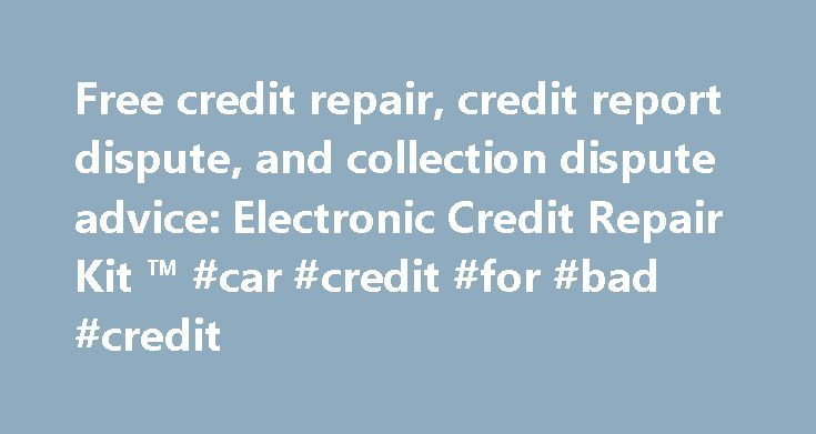"""Free credit repair, credit report dispute, and collection dispute advice: Electronic Credit Repair Kit ™ #car #credit #for #bad #credit http://credit-loan.remmont.com/free-credit-repair-credit-report-dispute-and-collection-dispute-advice-electronic-credit-repair-kit-tm-car-credit-for-bad-credit/  #free credit repair # Electronic Credit Repair Kit TM kielsky/credit Credit Repair Flash Overview What is Credit Repair? First of all, the term """"Credit Repair"""" is really a misnomer. All the…"""