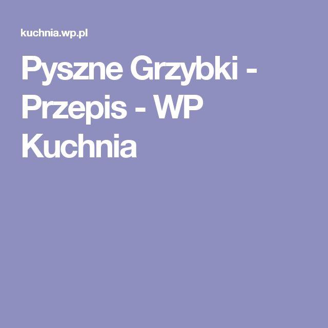 Pyszne Grzybki - Przepis - WP Kuchnia