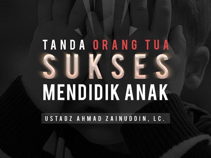 Tanda Orang Tua Sukses Mendidik Anak (Ustadz Ahmad Zainuddin, Lc.)
