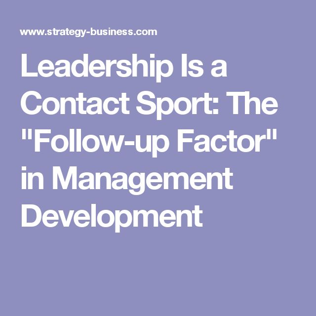 """Leadership Is a Contact Sport: The """"Follow-up Factor"""" in Management Development"""