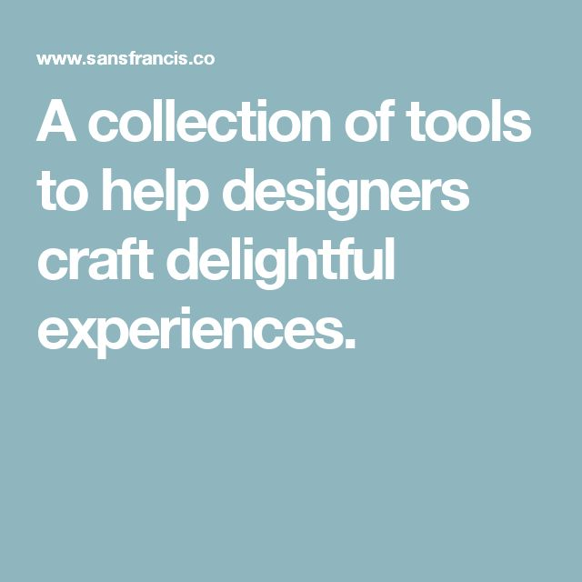 A collection of tools to help designers craft delightful experiences.
