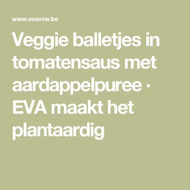 Veggie balletjes in tomatensaus met aardappelpuree · EVA maakt het plantaardig