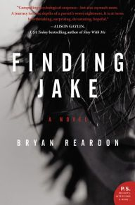 (85)Finding Jake by Bryan Reardon | Charlotte's Web of Books - A heart pounding book about every parent's worst nightmare.