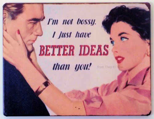 Retro Fun Fridge Magnet: I'm not bossy. I just have Better Ideas than you! by from Then to Now, http://www.amazon.co.uk/dp/B004M9XLVK/ref=cm_sw_r_pi_dp_28SXtb0JHCRVF