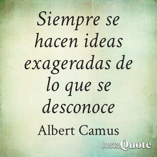 Exageramos lo que desconocemos. El Extranjero Frases. Albert Camus