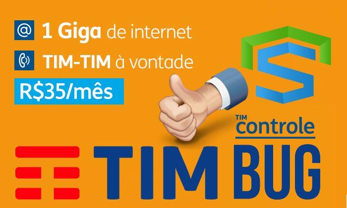 Bug TIM CONTROLE LIGHT FATURA, Funciona 3G e 4G no plano fatura! Agora por R$35,00 você fala de TIM para TIM ilimitado e 1GB de internet por mês
