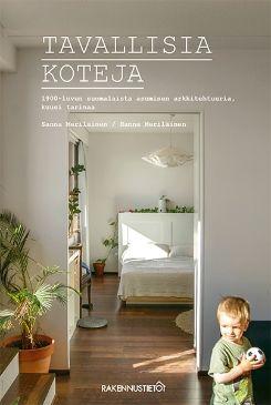Tavallisia koteja (Sanna Meriläinen, Hanna Meriläinen) 2016 Rakennustieto