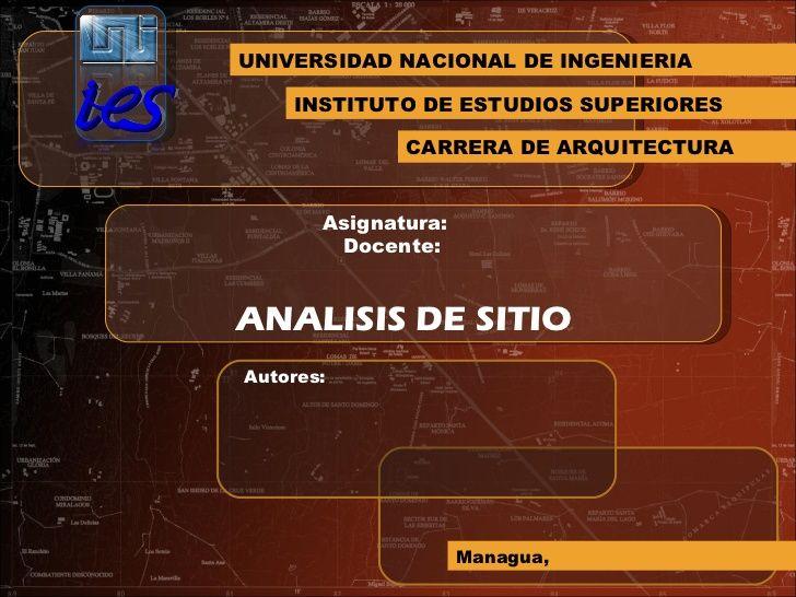 UNIVERSIDAD NACIONAL DE INGENIERIA INSTITUTO DE ESTUDIOS SUPERIORES CARRERA DE ARQUITECTURA ANALISIS DE SITIO Asignatura: ...