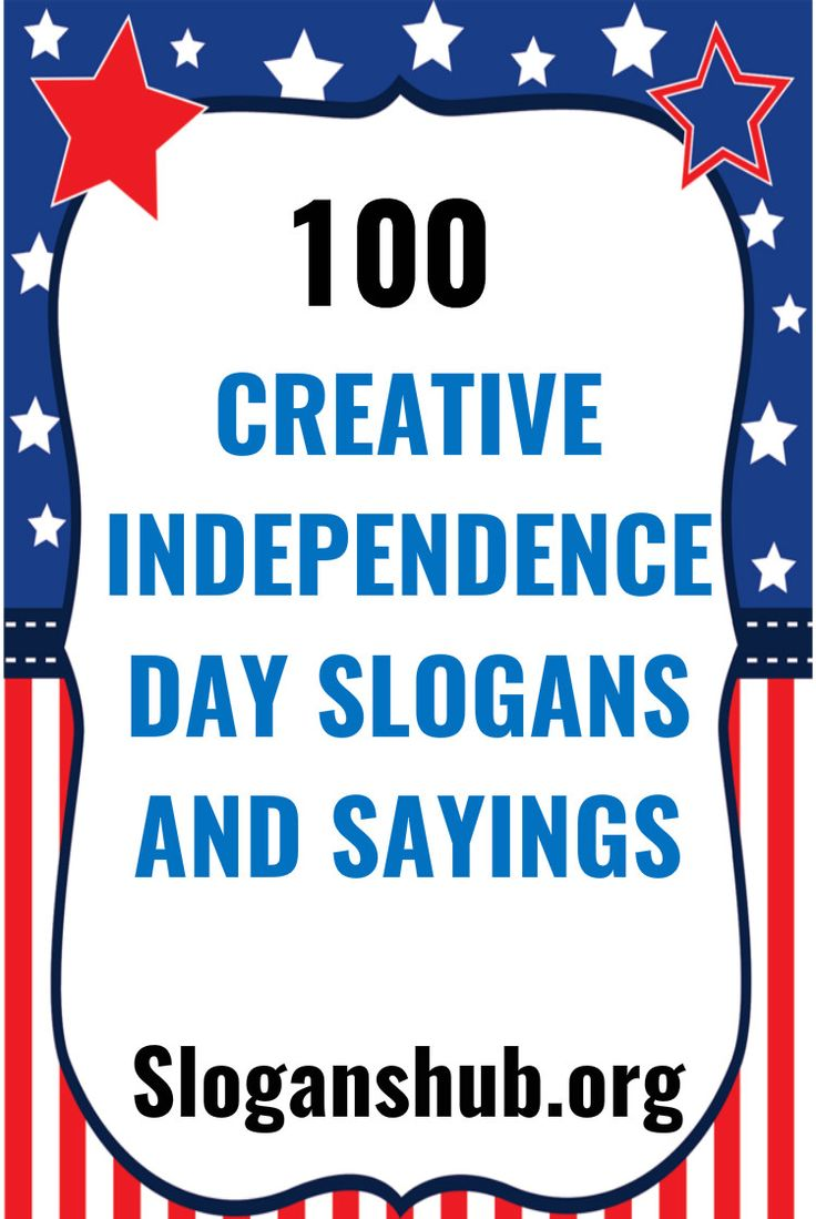 100 Creative Independence Day Slogans and Sayings #slogans #sayings #independenceday #independencedaySlogans