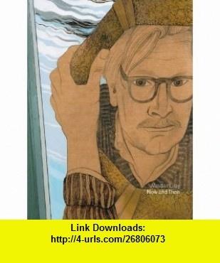 Now and Then Alasdair Gray (9780955118876) Liz Lochhead, Susannah Thompson, Sorcha Dallas, Alasdair Gray , ISBN-10: 0955118875  , ISBN-13: 978-0955118876 ,  , tutorials , pdf , ebook , torrent , downloads , rapidshare , filesonic , hotfile , megaupload , fileserve