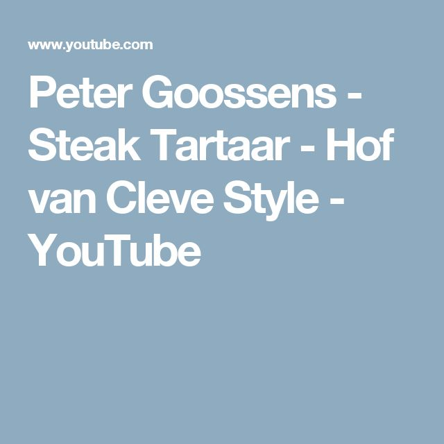 Peter Goossens - Steak Tartaar - Hof van Cleve Style - YouTube