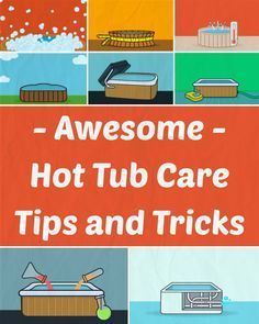 27 Awesome Hot Tub Care Tips and Tricks