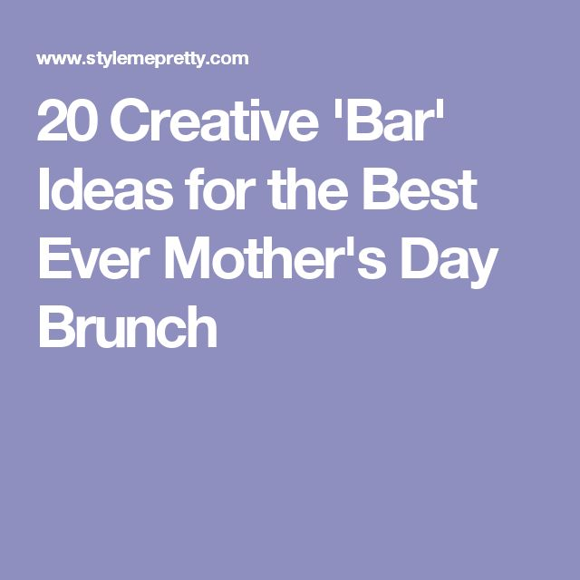 20 Creative 'Bar' Ideas for the Best Ever Mother's Day Brunch