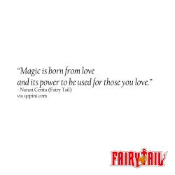 Narasi Cerita (Fairy Tail) Quote - Magic is born from love and its power to be used for those you love