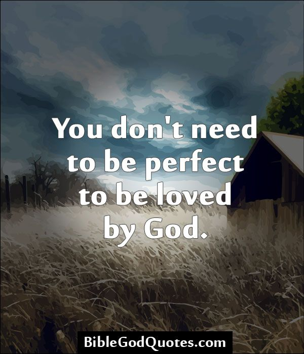 Quotes About Love Relationships: You Don't Need To Be Perfect To Be Loved By God. Http