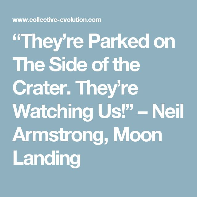 """""""They're Parked on The Side of the Crater. They're Watching Us!"""" – Neil Armstrong, Moon Landing"""