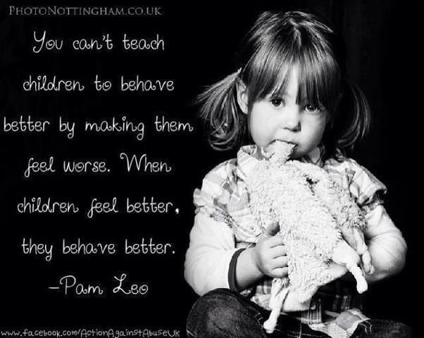 You can't teach children to behave better by making them feel worse.
