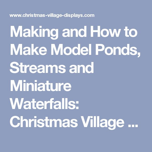 Making and How to Make Model Ponds, Streams and Miniature Waterfalls: Christmas Village Displays