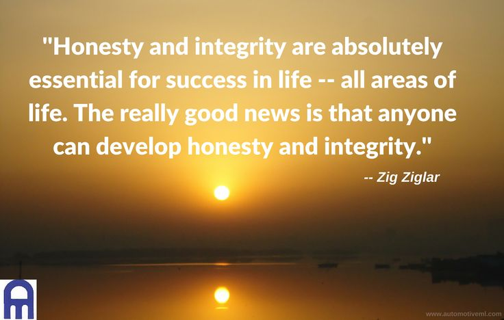Honesty and integrity are absolutely essential for success in life -- all areas of life. The really good news is that anyone can develop honesty and integrity. - Zig Ziglar