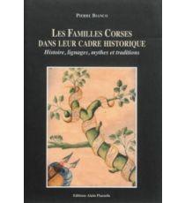 Les familles corses dans leur cadre historique : histoire, lignages, mythes et traditions - PierreBianco éd. Alain Piazzola