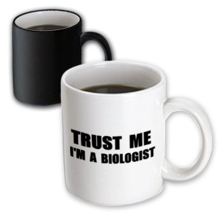 3dRose Trust me Im a Biologist. fun biology humor funny science job work gift, Magic Transforming Mug, 11oz