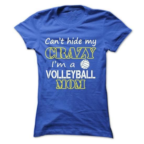 Can't hide my crazy, I'm a volleyball mom T-Shirt Hoodie Sweatshirts eee