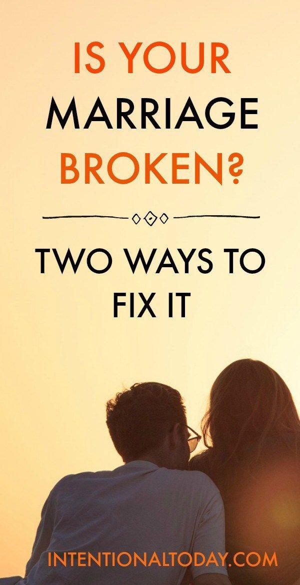 Is your marriage broken? 2 ways to fix it