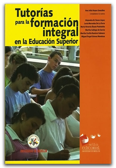 Tutorías para la formación integral en la Educación superior – Universidad de Medellín     http://www.librosyeditores.com/tiendalemoine/2611-tutorias-para-la-formacion-integral-en-la-educacion-superior.html    Editores y distribuidores.