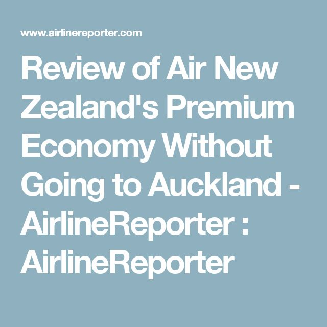 Review of Air New Zealand's Premium Economy Without Going to Auckland - AirlineReporter : AirlineReporter