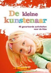 De kleine kunstenaar : 45 gevarieerde activiteiten voor de klas -plaats 471.45