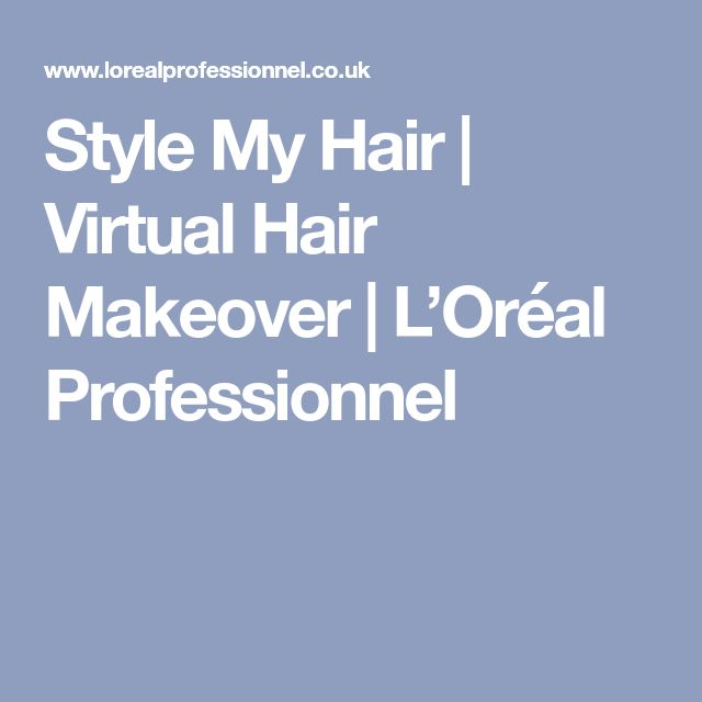 Style My Hair | Virtual Hair Makeover | L'Oréal Professionnel